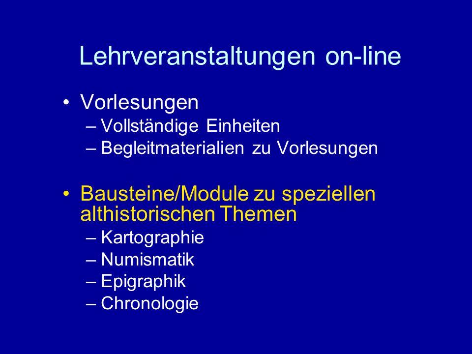 Lehrveranstaltungen on-line Vorlesungen –Vollständige Einheiten –Begleitmaterialien zu Vorlesungen Bausteine/Module zu speziellen althistorischen Them