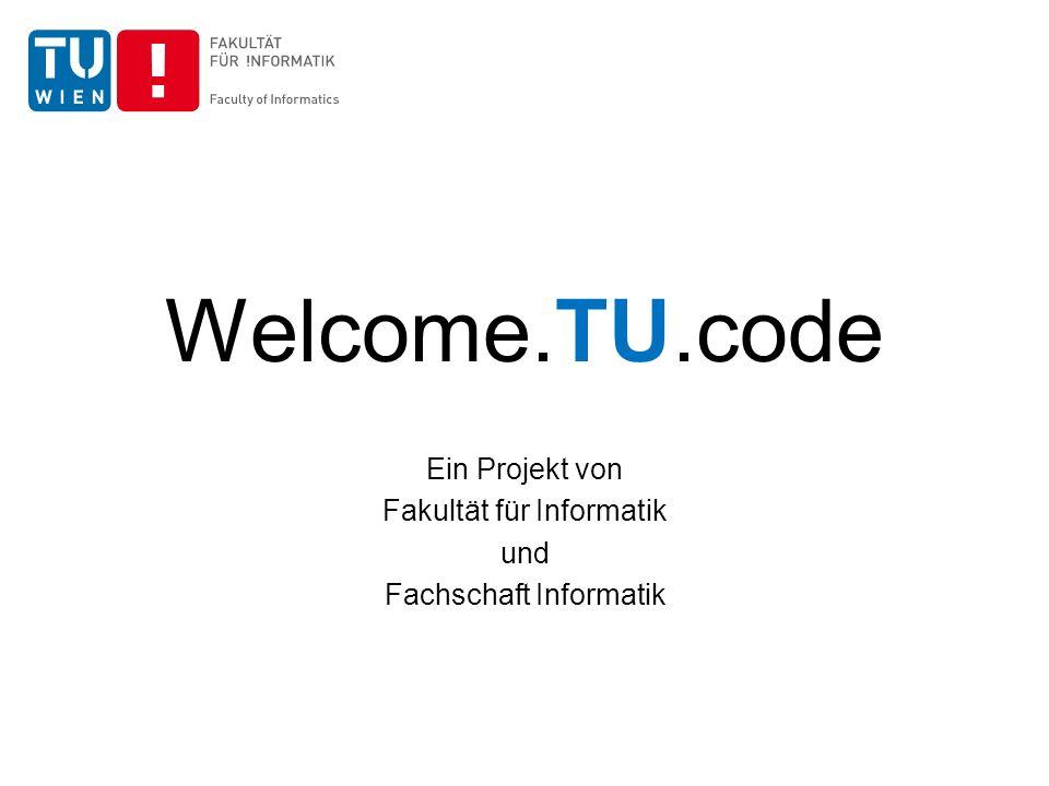 Welcome.TU.code Ein Projekt von Fakultät für Informatik und Fachschaft Informatik