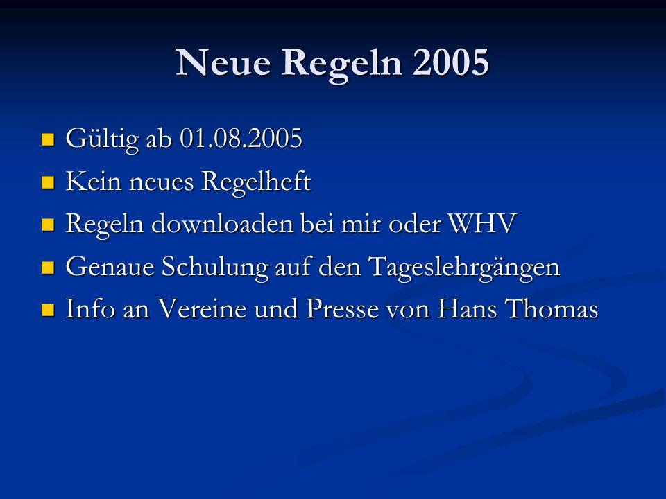 Neue Regeln 2005 Gültig ab 01.08.2005 Gültig ab 01.08.2005 Kein neues Regelheft Kein neues Regelheft Regeln downloaden bei mir oder WHV Regeln downloa