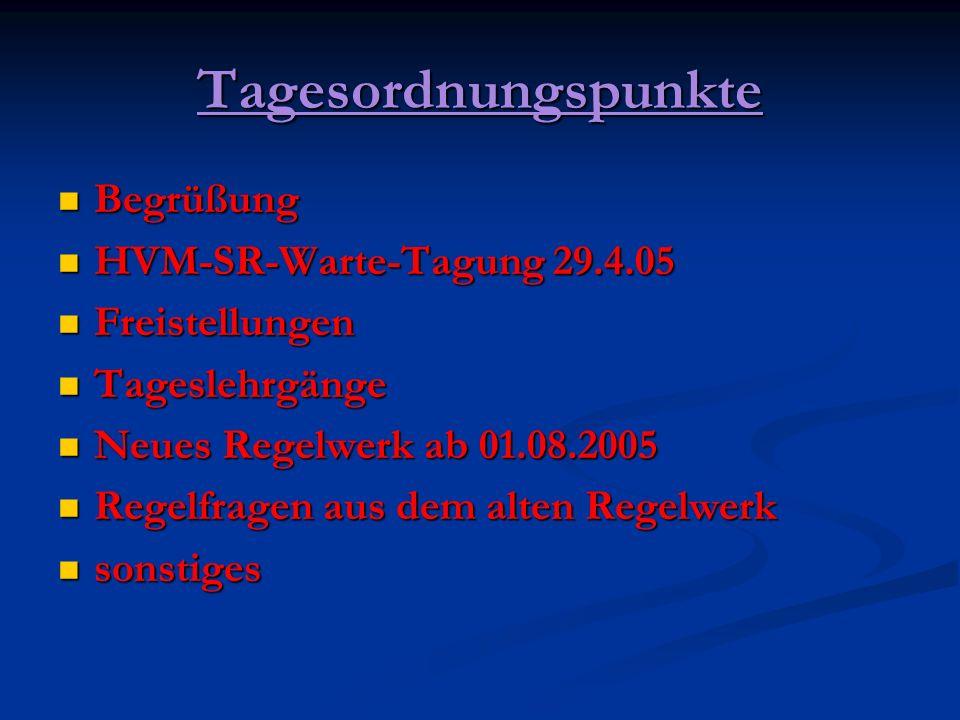 Tagesordnungspunkte Begrüßung Begrüßung HVM-SR-Warte-Tagung 29.4.05 HVM-SR-Warte-Tagung 29.4.05 Freistellungen Freistellungen Tageslehrgänge Tageslehr