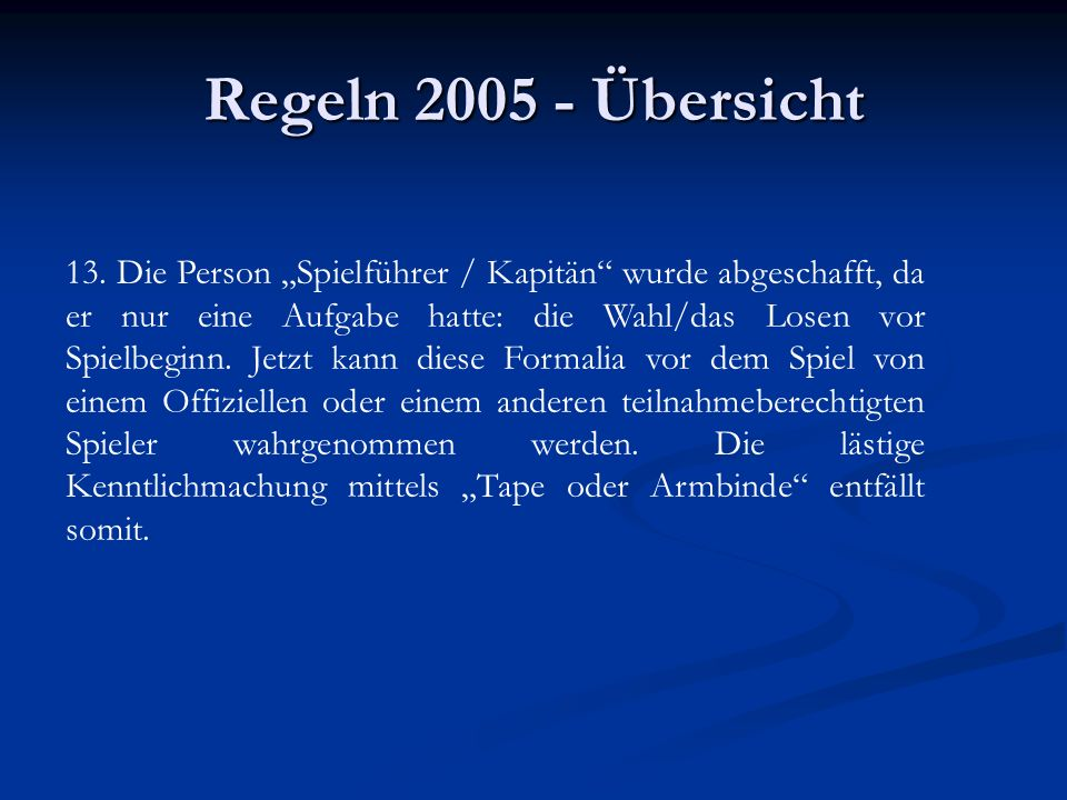 """Regeln 2005 - Übersicht 13. Die Person """"Spielführer / Kapitän"""" wurde abgeschafft, da er nur eine Aufgabe hatte: die Wahl/das Losen vor Spielbeginn. Je"""