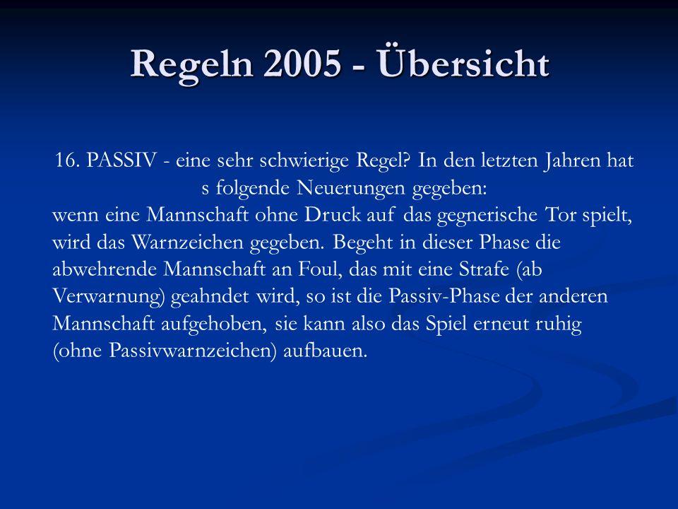 Regeln 2005 - Übersicht 16. PASSIV - eine sehr schwierige Regel? In den letzten Jahren hat s folgende Neuerungen gegeben: wenn eine Mannschaft ohne Dr