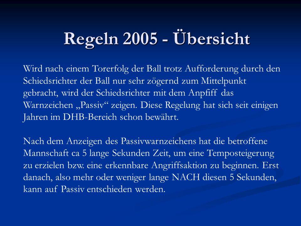 Regeln 2005 - Übersicht Wird nach einem Torerfolg der Ball trotz Aufforderung durch den Schiedsrichter der Ball nur sehr zögernd zum Mittelpunkt gebra