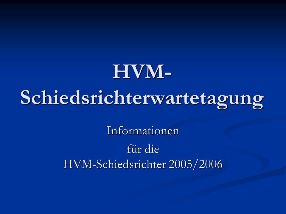 HVM- Schiedsrichterwartetagung Informationen für die HVM-Schiedsrichter 2005/2006