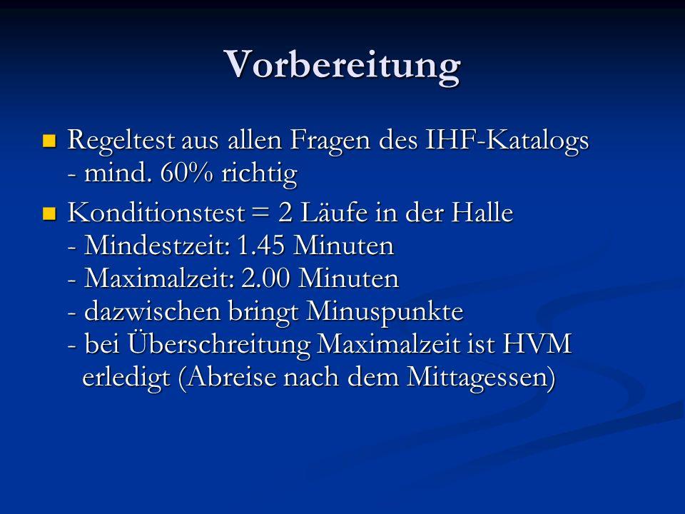 Vorbereitung Regeltest aus allen Fragen des IHF-Katalogs - mind. 60% richtig Regeltest aus allen Fragen des IHF-Katalogs - mind. 60% richtig Kondition