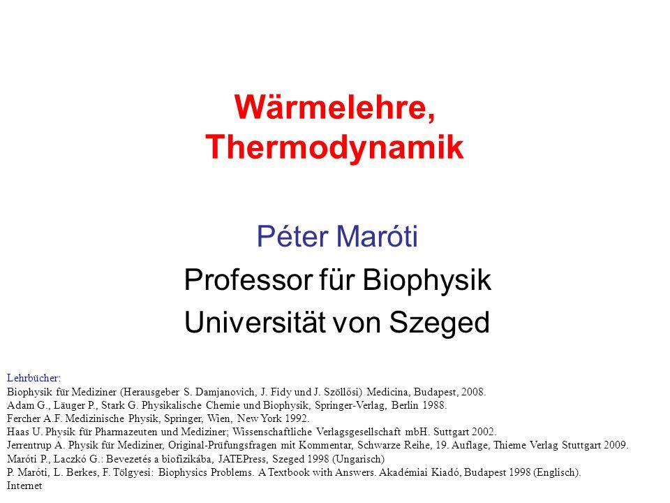 Wärmelehre, Thermodynamik Péter Maróti Professor für Biophysik Universität von Szeged Lehrbücher: Biophysik für Mediziner (Herausgeber S. Damjanovich,