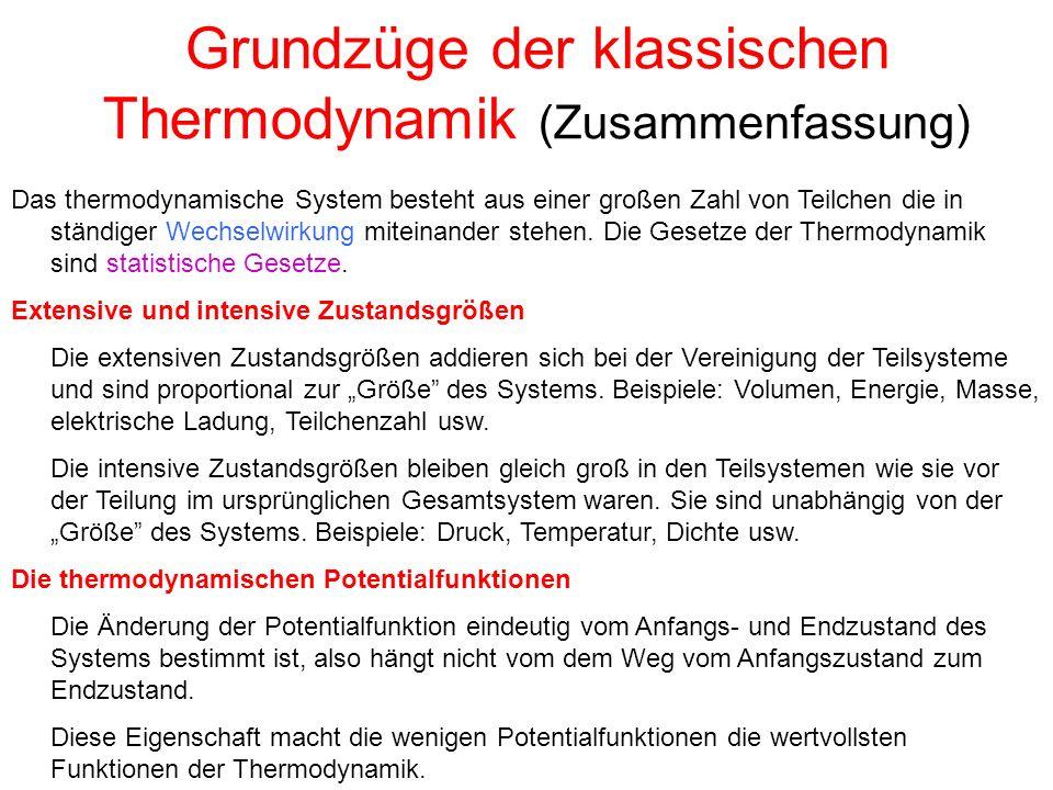 Grundzüge der klassischen Thermodynamik (Zusammenfassung) Das thermodynamische System besteht aus einer großen Zahl von Teilchen die in ständiger Wech