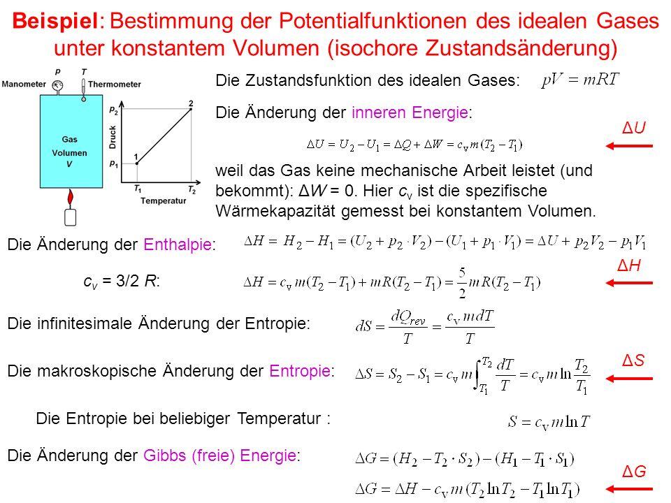 Beispiel: Bestimmung der Potentialfunktionen des idealen Gases unter konstantem Volumen (isochore Zustandsänderung) Die Änderung der inneren Energie: