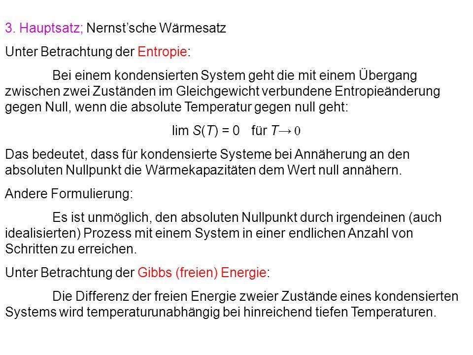 3. Hauptsatz; Nernst'sche Wärmesatz Unter Betrachtung der Entropie: Bei einem kondensierten System geht die mit einem Übergang zwischen zwei Zuständen