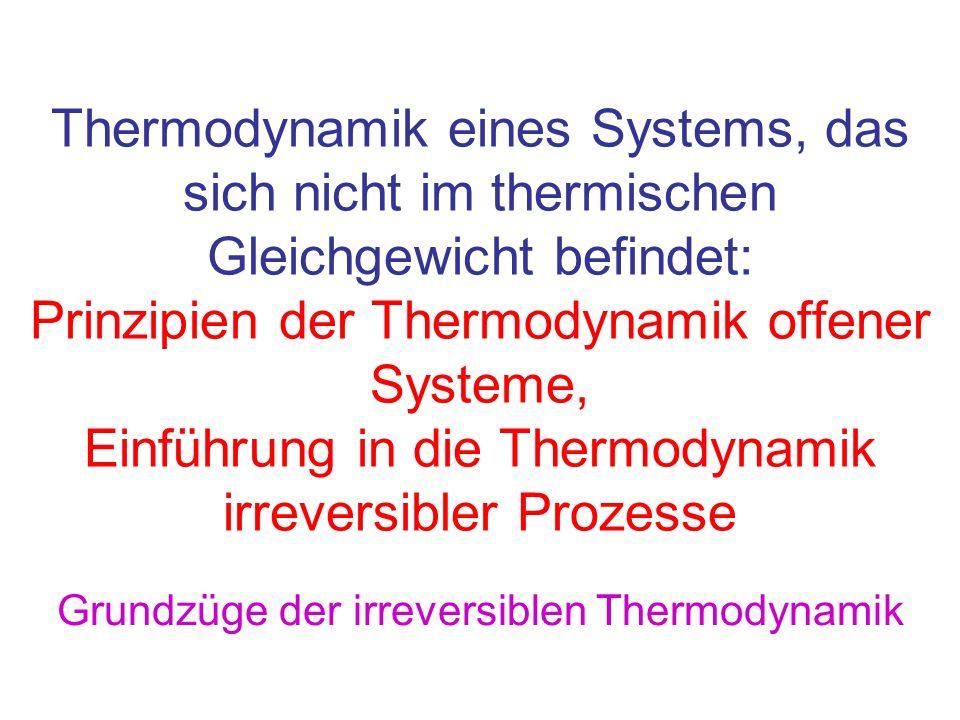 Thermodynamik eines Systems, das sich nicht im thermischen Gleichgewicht befindet: Prinzipien der Thermodynamik offener Systeme, Einführung in die The