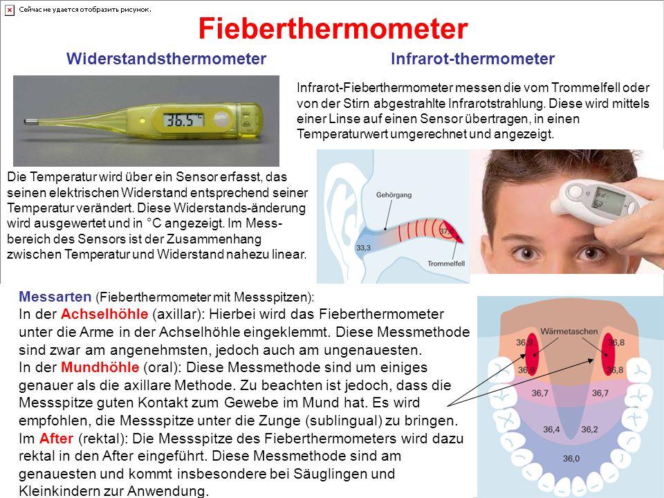 Fieberthermometer WiderstandsthermometerInfrarot-thermometer Messarten (Fieberthermometer mit Messspitzen): In der Achselhöhle (axillar): Hierbei wird