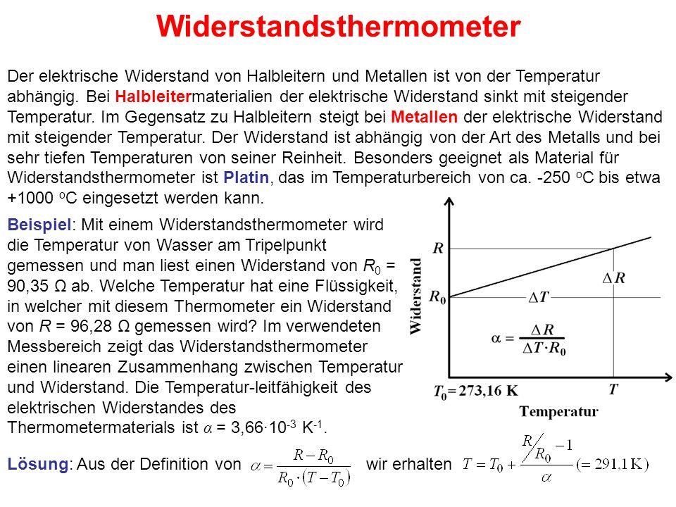 Widerstandsthermometer Der elektrische Widerstand von Halbleitern und Metallen ist von der Temperatur abhängig. Bei Halbleitermaterialien der elektris