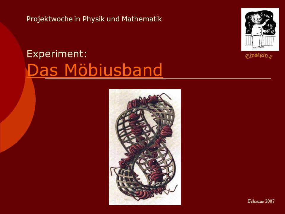 Projektwoche in Physik und Mathematik Experiment: Das Möbiusband Februar 2007