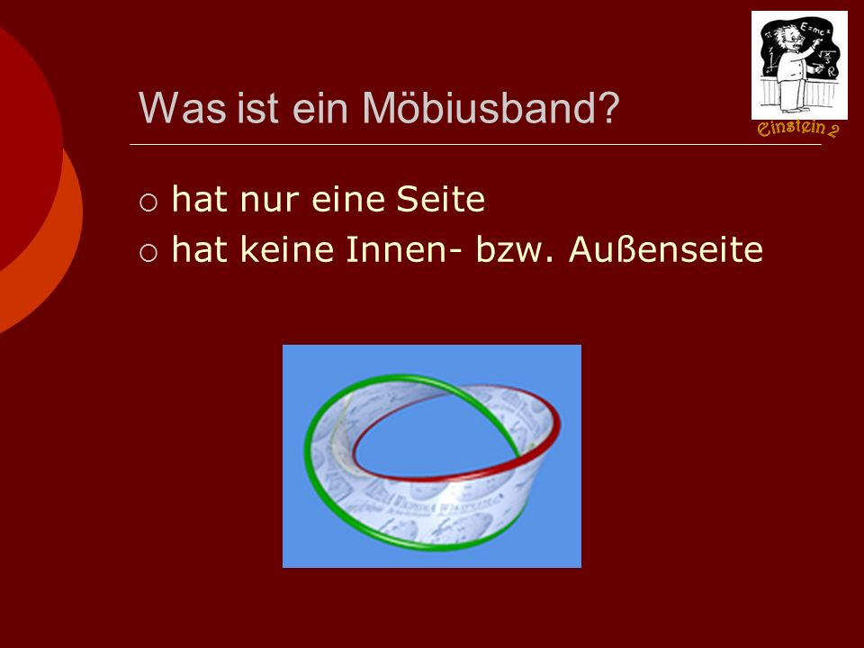 Was ist ein Möbiusband?  hat nur eine Seite  hat keine Innen- bzw. Außenseite
