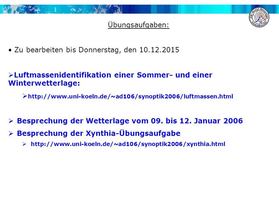 Übungsaufgaben: Zu bearbeiten bis Donnerstag, den 10.12.2015  Luftmassenidentifikation einer Sommer- und einer Winterwetterlage:  http://www.uni-koe
