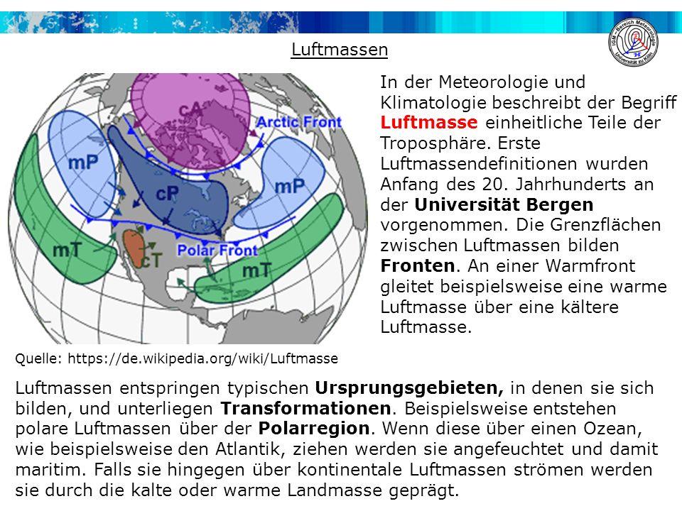 Luftmassen Quelle: https://de.wikipedia.org/wiki/Luftmasse In der Meteorologie und Klimatologie beschreibt der Begriff Luftmasse einheitliche Teile de