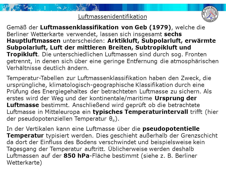 Luftmassenidentifikation Gemäß der Luftmassenklassifikation von Geb (1979), welche die Berliner Wetterkarte verwendet, lassen sich insgesamt sechs Hau
