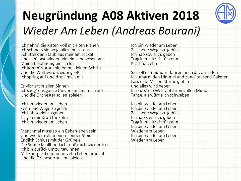 Neugründung A08 Aktiven 2018 Wieder Am Leben (Andreas Bourani) Ich nehm' die Kisten voll mit alten Plänen Ich schmeiß sie weg, alles muss raus Schütte