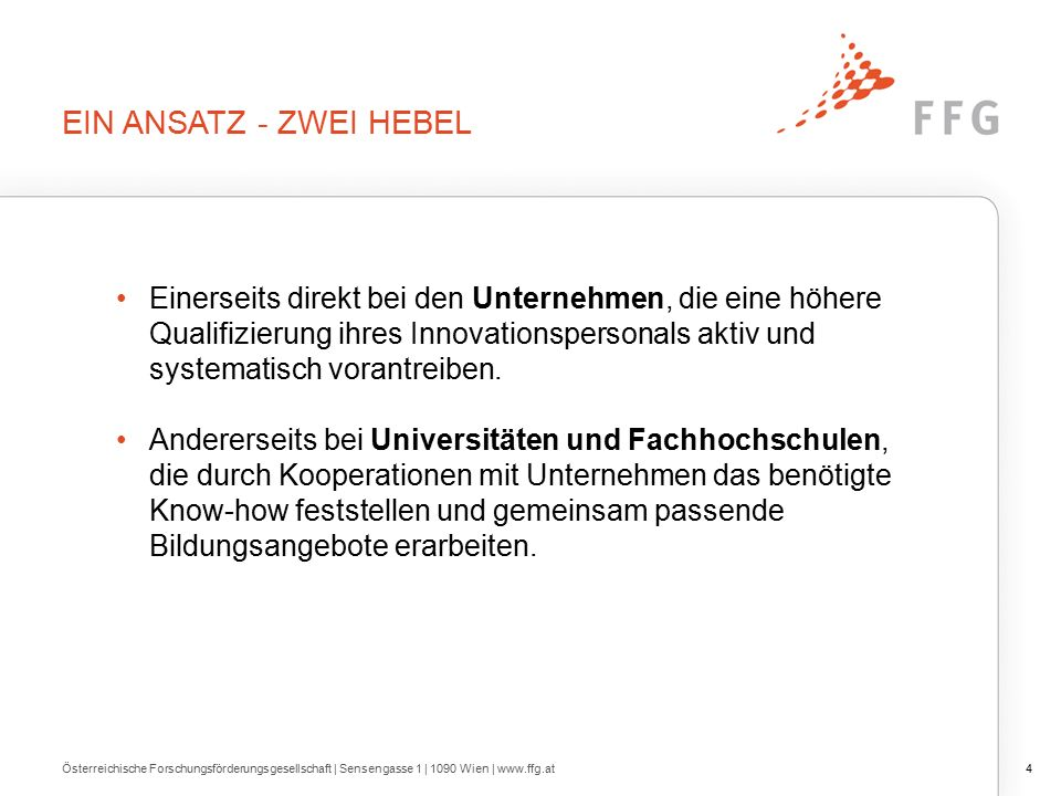 Österreichische Forschungsförderungsgesellschaft | Sensengasse 1 | 1090 Wien | www.ffg.at5 Die Inhalte orientieren sich dabei direkt an den Bedürfnissen der beteiligten Unternehmen, die die Notwendigkeit erkennen, sich auf künftige Entwicklungen, Markteinstiege, Technologieeinführungen etc.