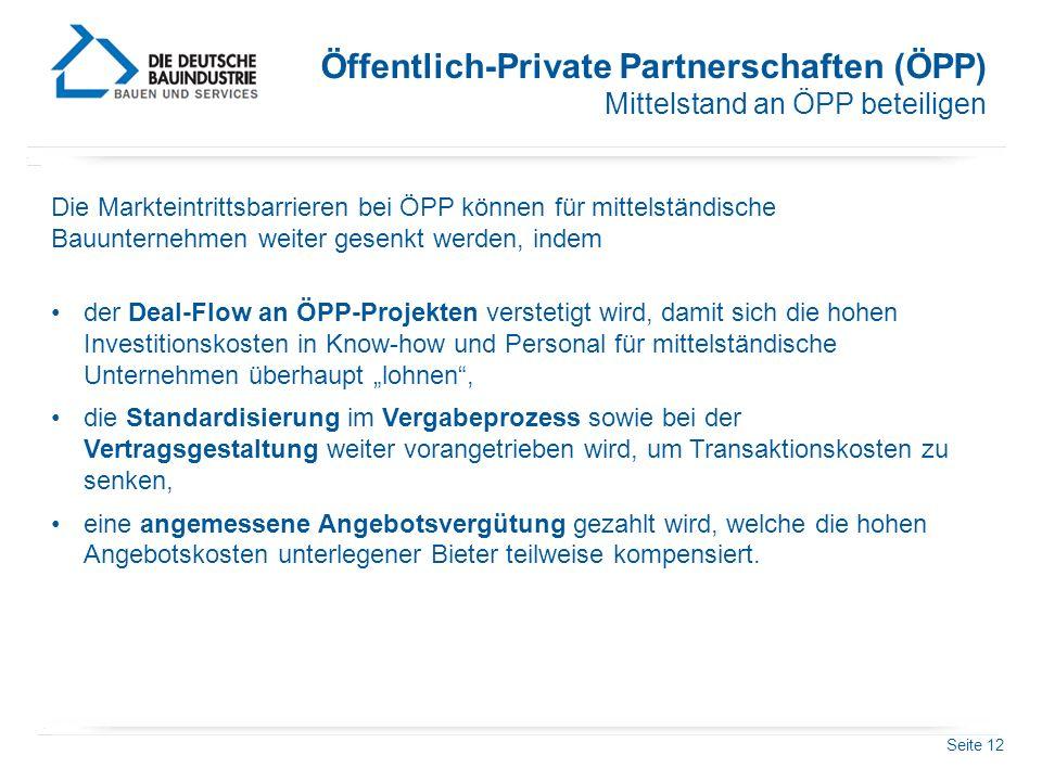 Seite 12 Öffentlich-Private Partnerschaften (ÖPP) Mittelstand an ÖPP beteiligen Die Markteintrittsbarrieren bei ÖPP können für mittelständische Bauunt