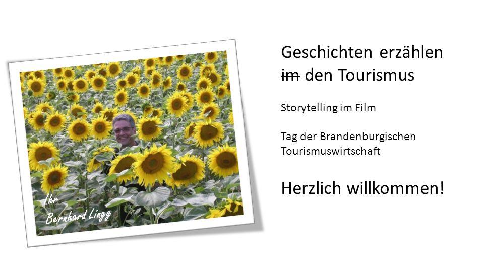 Geschichten erzählen im den Tourismus Storytelling im Film Tag der Brandenburgischen Tourismuswirtschaft Geschichten erzählen im den Tourismus Storyte