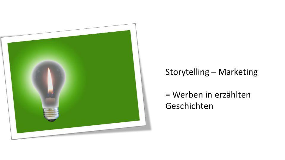 Storytelling – Marketing = Werben in erzählten Geschichten Storytelling – Marketing = Werben in erzählten Geschichten