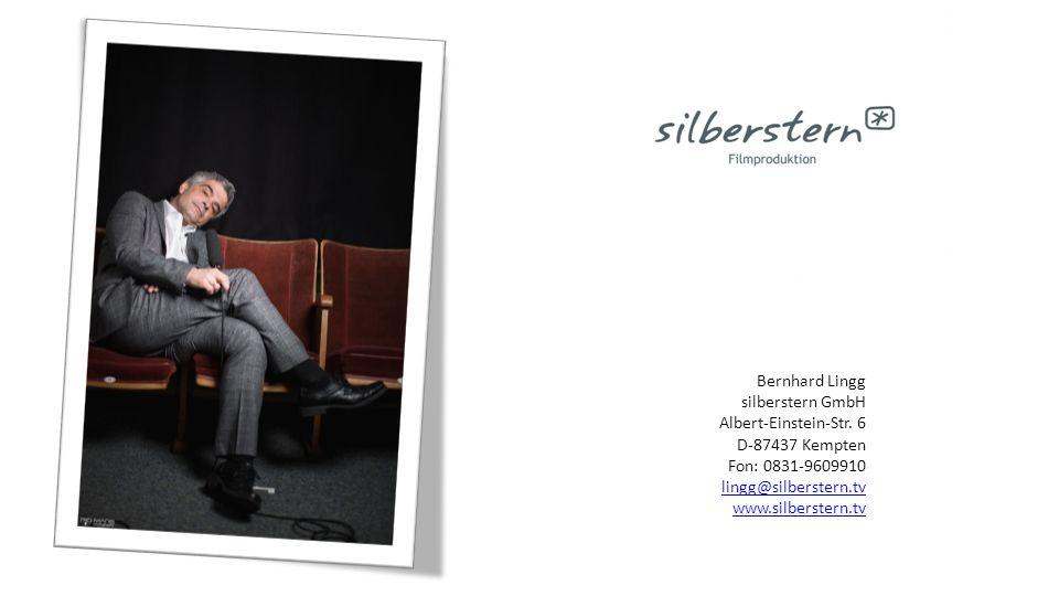 Bernhard Lingg silberstern GmbH Albert-Einstein-Str. 6 D-87437 Kempten Fon: 0831-9609910 lingg@silberstern.tv www.silberstern.tv Bernhard Lingg silber