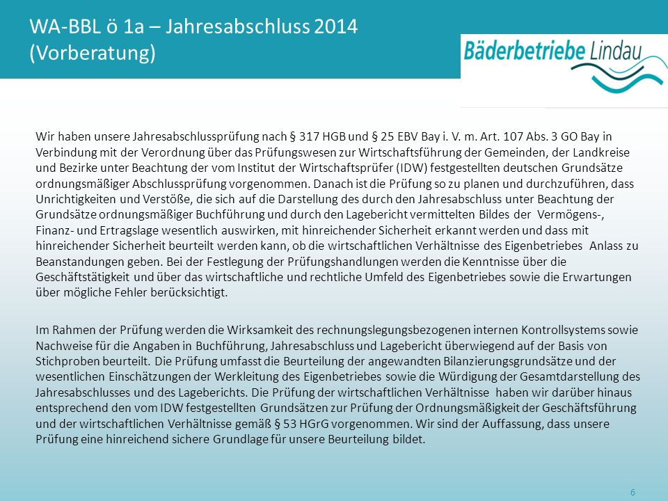 WA-BBL ö 1a – Jahresabschluss 2014 (Vorberatung) Wir haben unsere Jahresabschlussprüfung nach § 317 HGB und § 25 EBV Bay i. V. m. Art. 107 Abs. 3 GO B