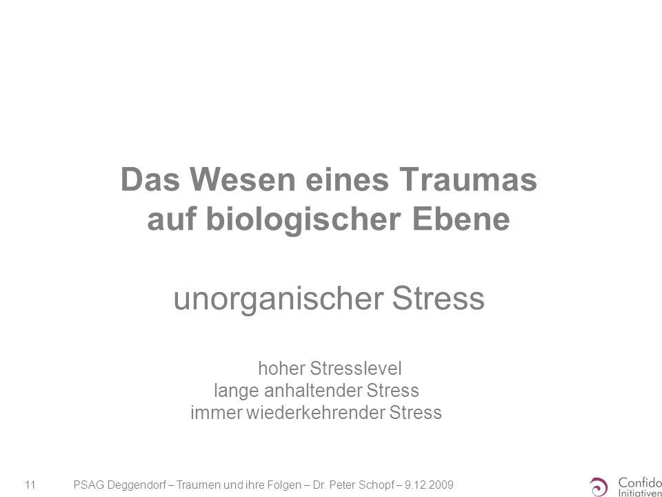 PSAG Deggendorf – Traumen und ihre Folgen – Dr. Peter Schopf – 9.12.2009 11 Das Wesen eines Traumas auf biologischer Ebene unorganischer Stress hoher