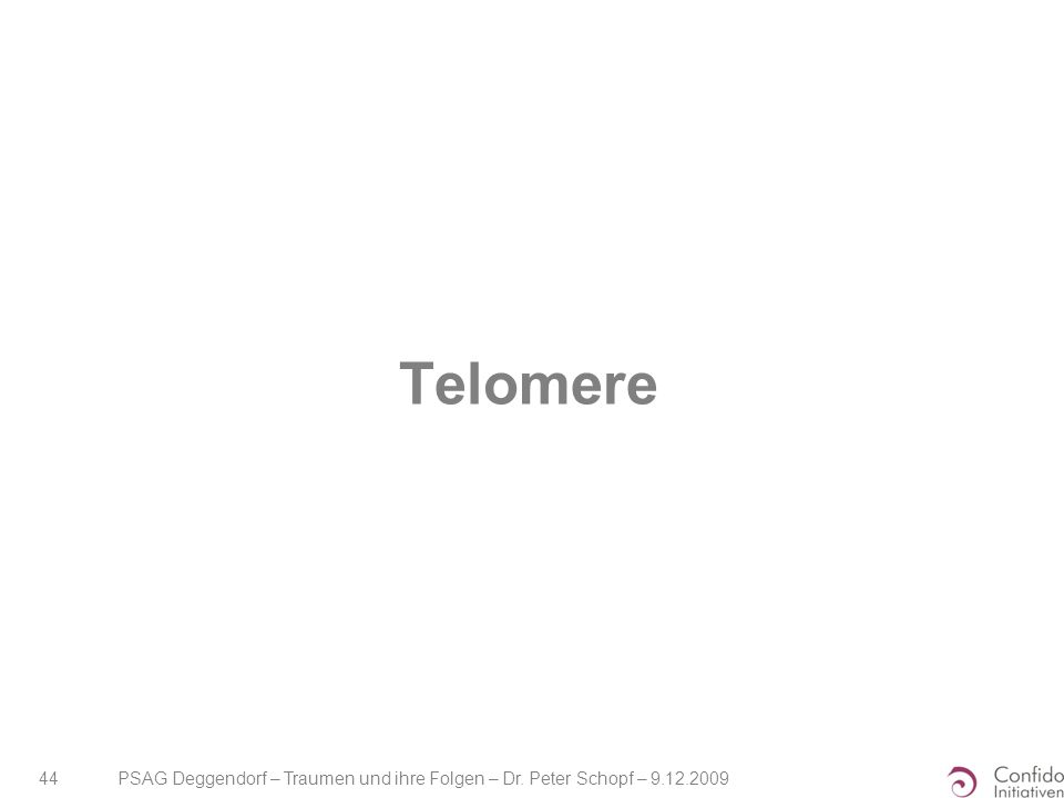 PSAG Deggendorf – Traumen und ihre Folgen – Dr. Peter Schopf – 9.12.2009 44 Telomere