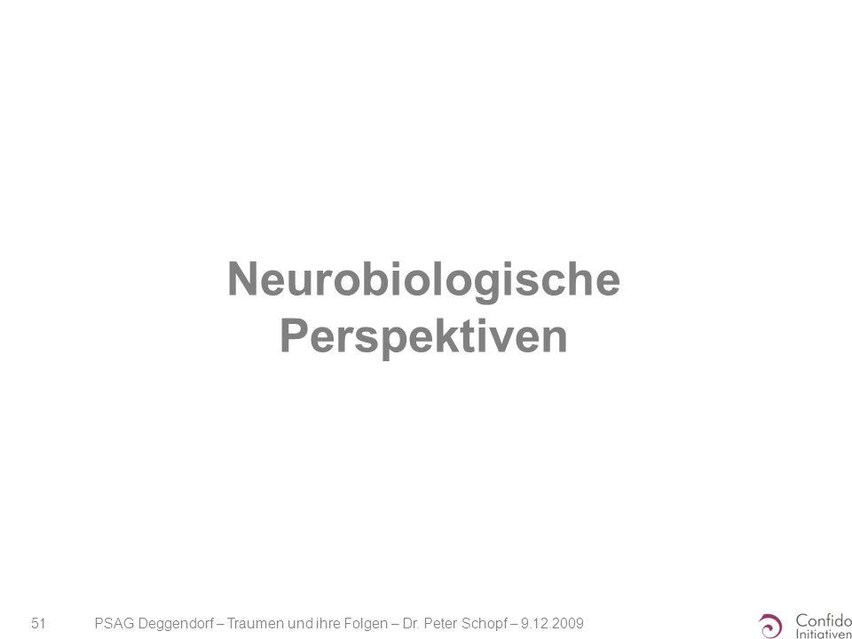 PSAG Deggendorf – Traumen und ihre Folgen – Dr. Peter Schopf – 9.12.2009 51 Neurobiologische Perspektiven