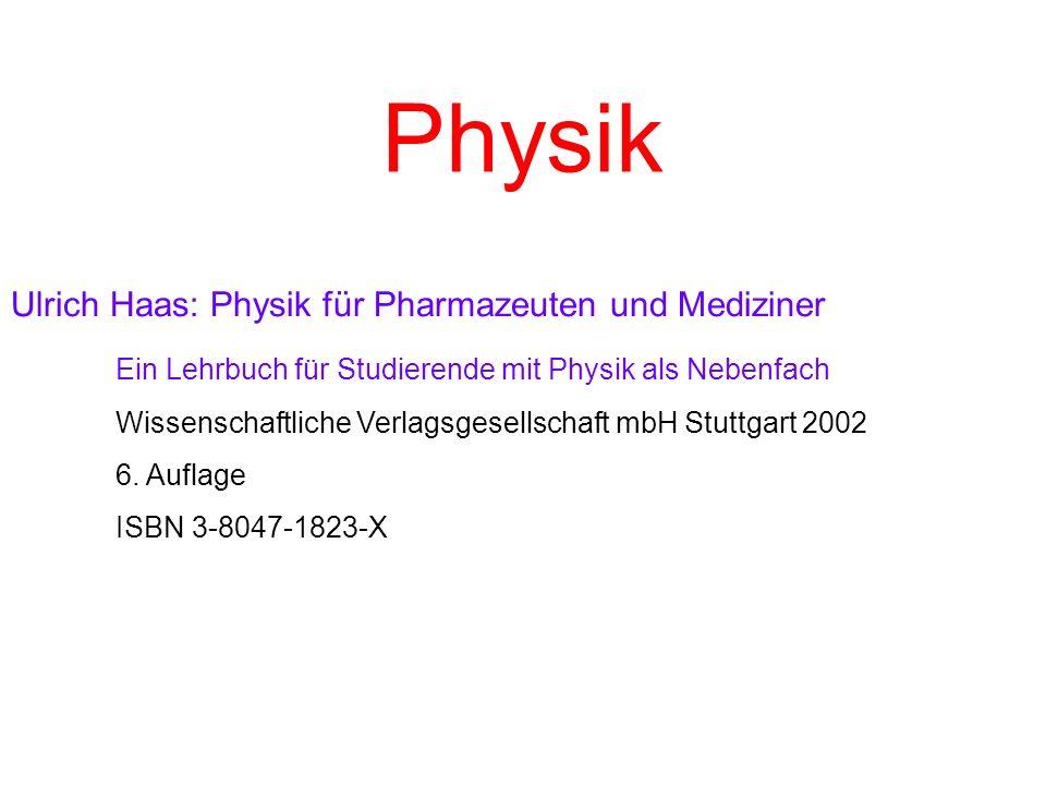 Physik Ulrich Haas: Physik für Pharmazeuten und Mediziner Ein Lehrbuch für Studierende mit Physik als Nebenfach Wissenschaftliche Verlagsgesellschaft