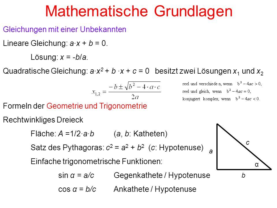 Mathematische Grundlagen tan α = a/bGegenkathete / Ankathete cot α = b/aAnkathete / Gegenkathete Wichtige Beziehungen sin 2 α + cos 2 α = 1tan α = sin α/cos α = 1/cot α sin(α+β) = sin α·cos β + cos α·sin β usw.