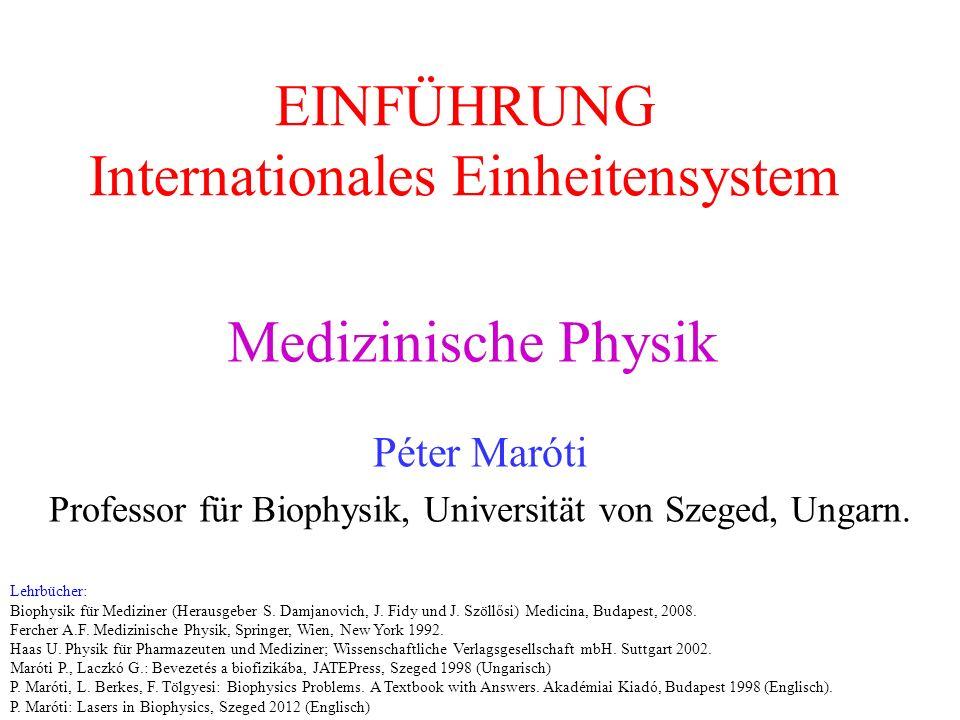 EINFÜHRUNG Internationales Einheitensystem Péter Maróti Professor für Biophysik, Universität von Szeged, Ungarn. Medizinische Physik Lehrbücher: Bioph