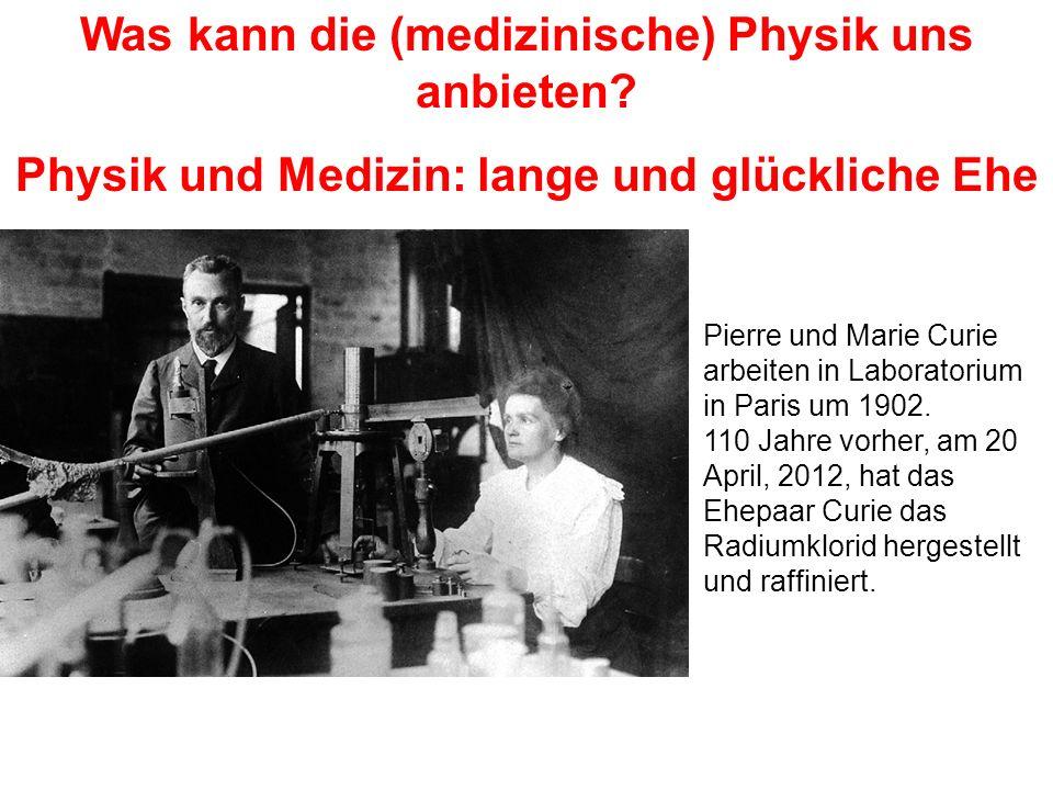 Was kann die (medizinische) Physik uns anbieten? Physik und Medizin: lange und glückliche Ehe Pierre und Marie Curie arbeiten in Laboratorium in Paris