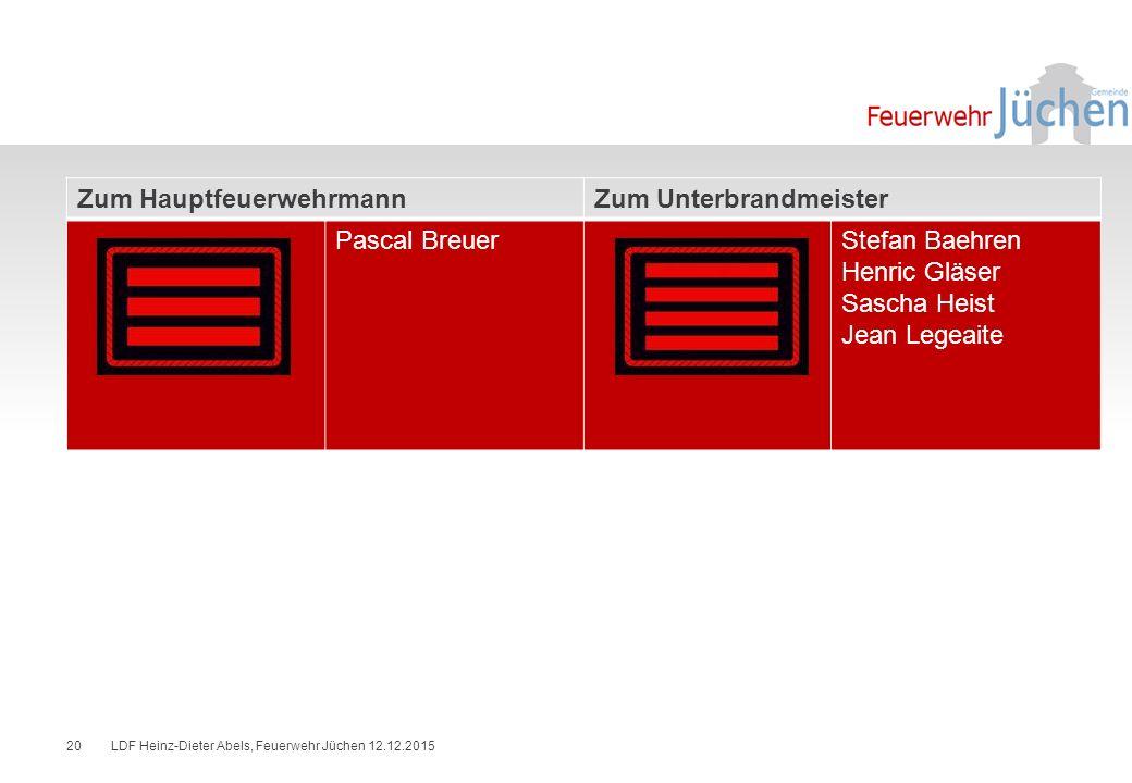 Zum HauptfeuerwehrmannZum Unterbrandmeister Pascal BreuerStefan Baehren Henric Gläser Sascha Heist Jean Legeaite LDF Heinz-Dieter Abels, Feuerwehr Jüchen 12.12.201520