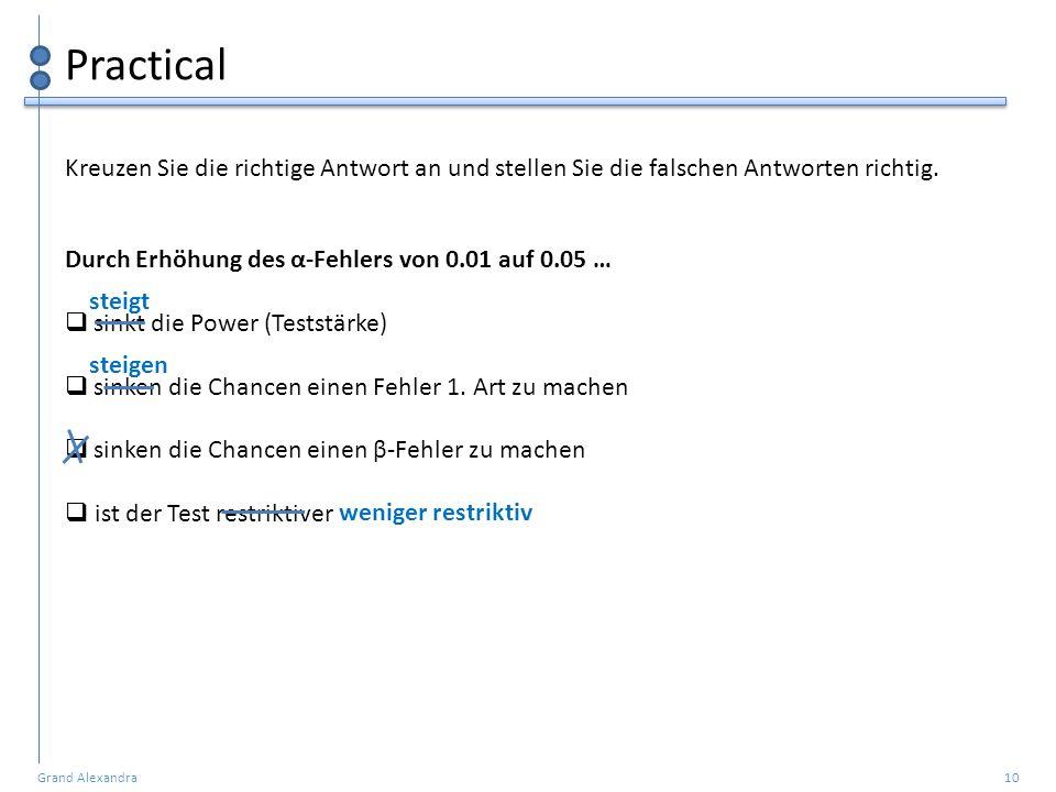 Grand Alexandra 10 Practical Durch Erhöhung des α-Fehlers von 0.01 auf 0.05 …  sinkt die Power (Teststärke)  sinken die Chancen einen Fehler 1. Art