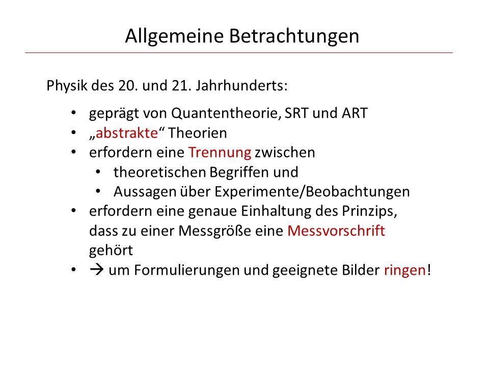 """Allgemeine Betrachtungen Physik des 20. und 21. Jahrhunderts: geprägt von Quantentheorie, SRT und ART """"abstrakte"""" Theorien erfordern eine Trennung zwi"""