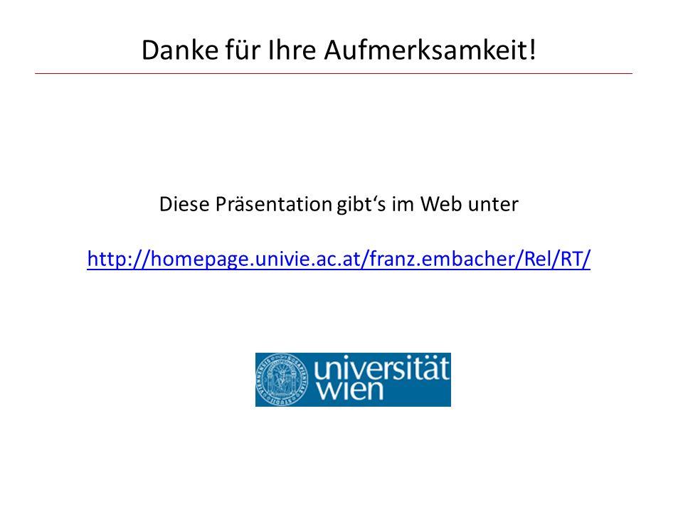Danke für Ihre Aufmerksamkeit! Diese Präsentation gibt's im Web unter http://homepage.univie.ac.at/franz.embacher/Rel/RT/