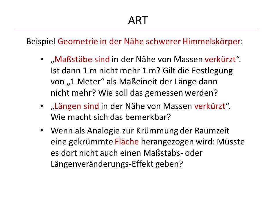 """ART Beispiel Geometrie in der Nähe schwerer Himmelskörper: """"Maßstäbe sind in der Nähe von Massen verkürzt"""". Ist dann 1 m nicht mehr 1 m? Gilt die Fest"""