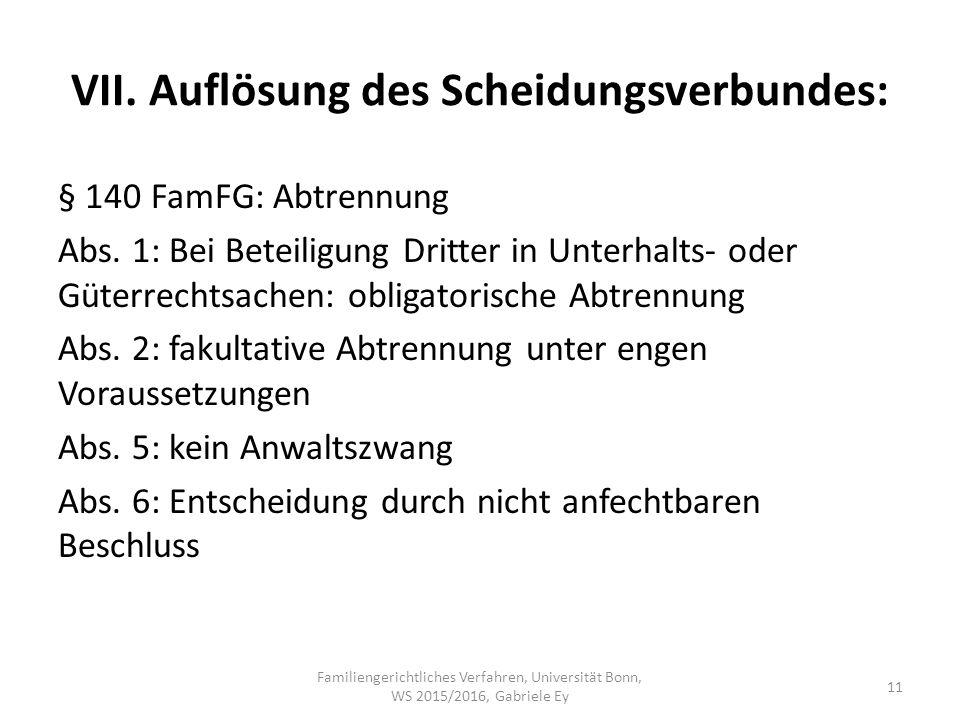 VII. Auflösung des Scheidungsverbundes: § 140 FamFG: Abtrennung Abs.