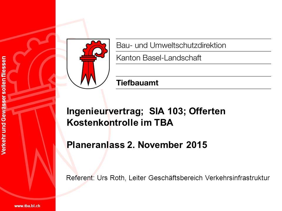 www.tba.bl.ch Verkehr und Gewässer sollen fliessen Ingenieurvertrag; SIA 103; Offerten Kostenkontrolle im TBA Planeranlass 2.