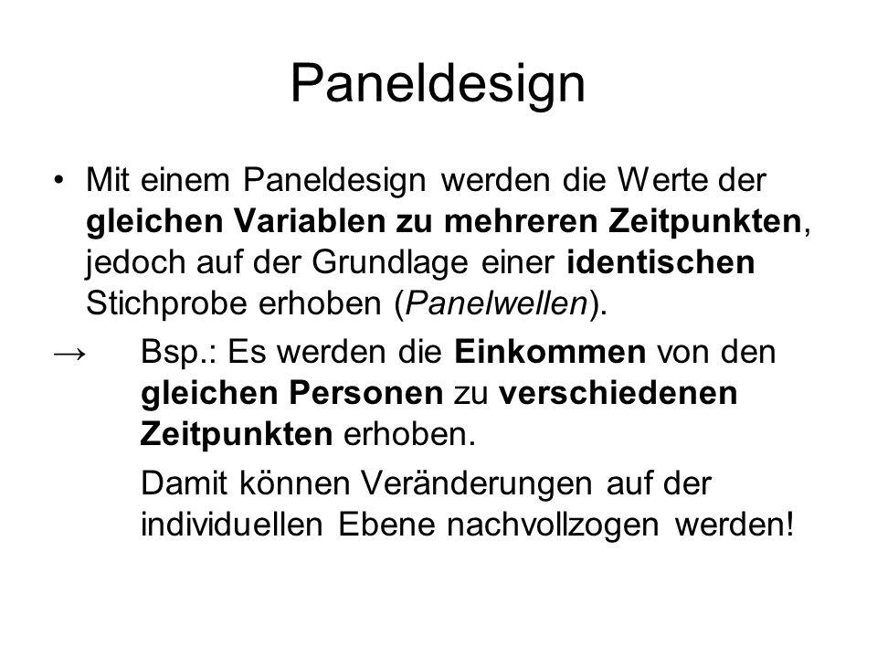 Paneldesign Mit einem Paneldesign werden die Werte der gleichen Variablen zu mehreren Zeitpunkten, jedoch auf der Grundlage einer identischen Stichpro