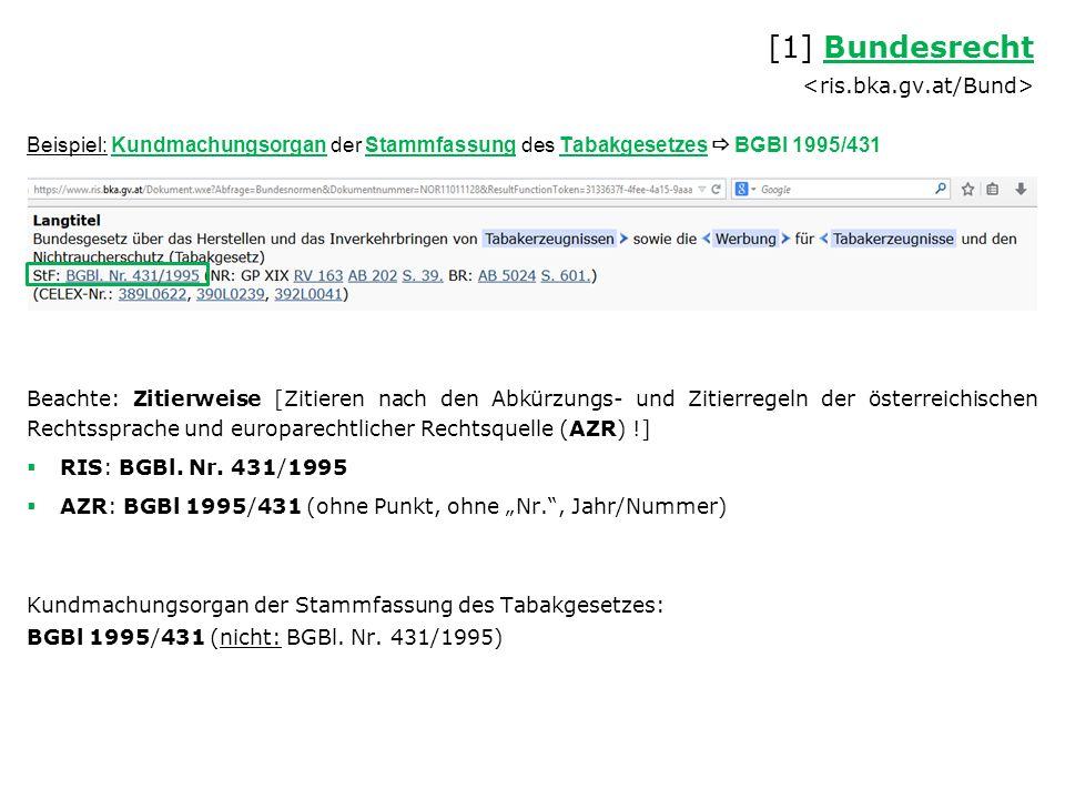 Beispiel: Kundmachungsorgan der Stammfassung des Tabakgesetzes  BGBl 1995/431 Beachte: Zitierweise [Zitieren nach den Abkürzungs- und Zitierregeln der österreichischen Rechtssprache und europarechtlicher Rechtsquelle (AZR) !]  RIS: BGBl.