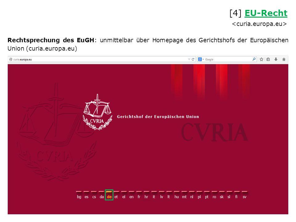 Rechtsprechung des EuGH: unmittelbar über Homepage des Gerichtshofs der Europäischen Union (curia.europa.eu) [4] EU-Recht EU-Recht