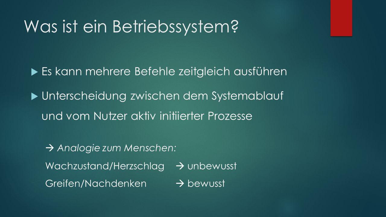 Was ist ein Betriebssystem?  Es kann mehrere Befehle zeitgleich ausführen  Unterscheidung zwischen dem Systemablauf und vom Nutzer aktiv initiierter