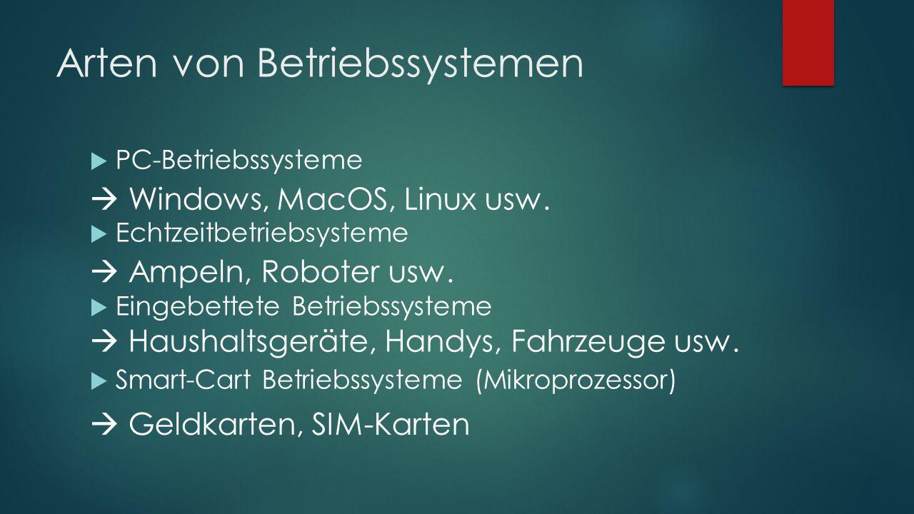 Arten von Betriebssystemen  PC-Betriebssysteme  Echtzeitbetriebsysteme  Eingebettete Betriebssysteme  Smart-Cart Betriebssysteme (Mikroprozessor)