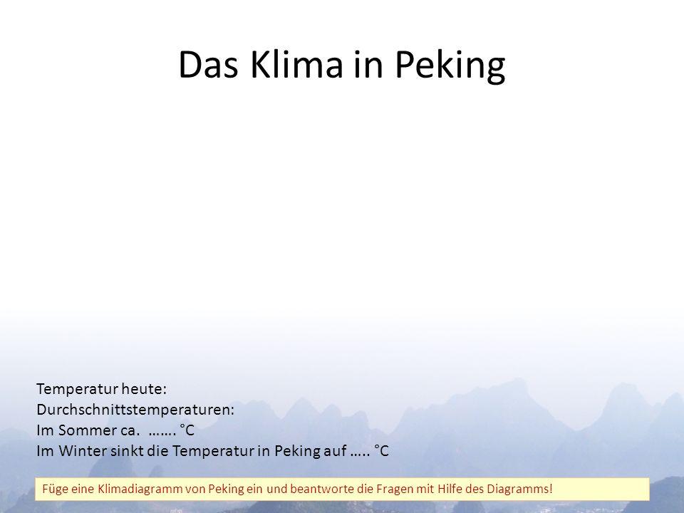 Das Klima in Peking Füge eine Klimadiagramm von Peking ein und beantworte die Fragen mit Hilfe des Diagramms.