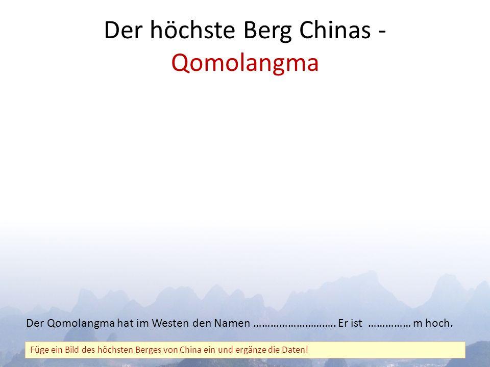 Der höchste Berg Chinas - Qomolangma Füge ein Bild des höchsten Berges von China ein und ergänze die Daten.