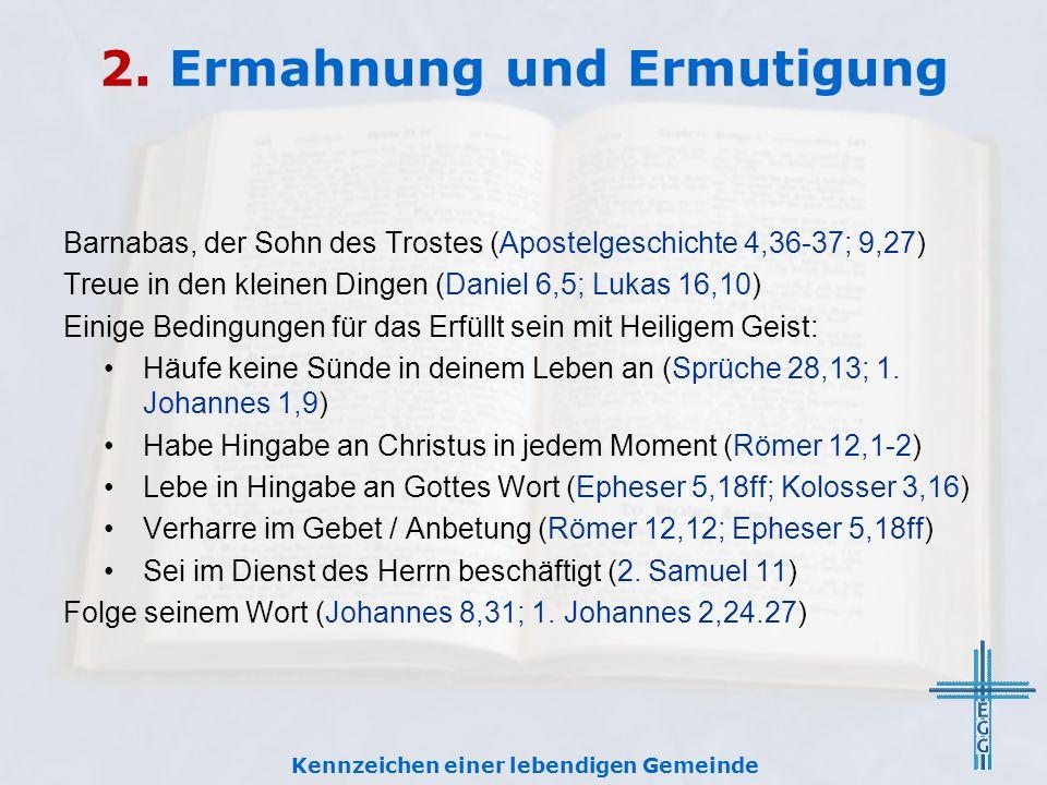 2. Ermahnung und Ermutigung Barnabas, der Sohn des Trostes (Apostelgeschichte 4,36-37; 9,27) Treue in den kleinen Dingen (Daniel 6,5; Lukas 16,10) Ein